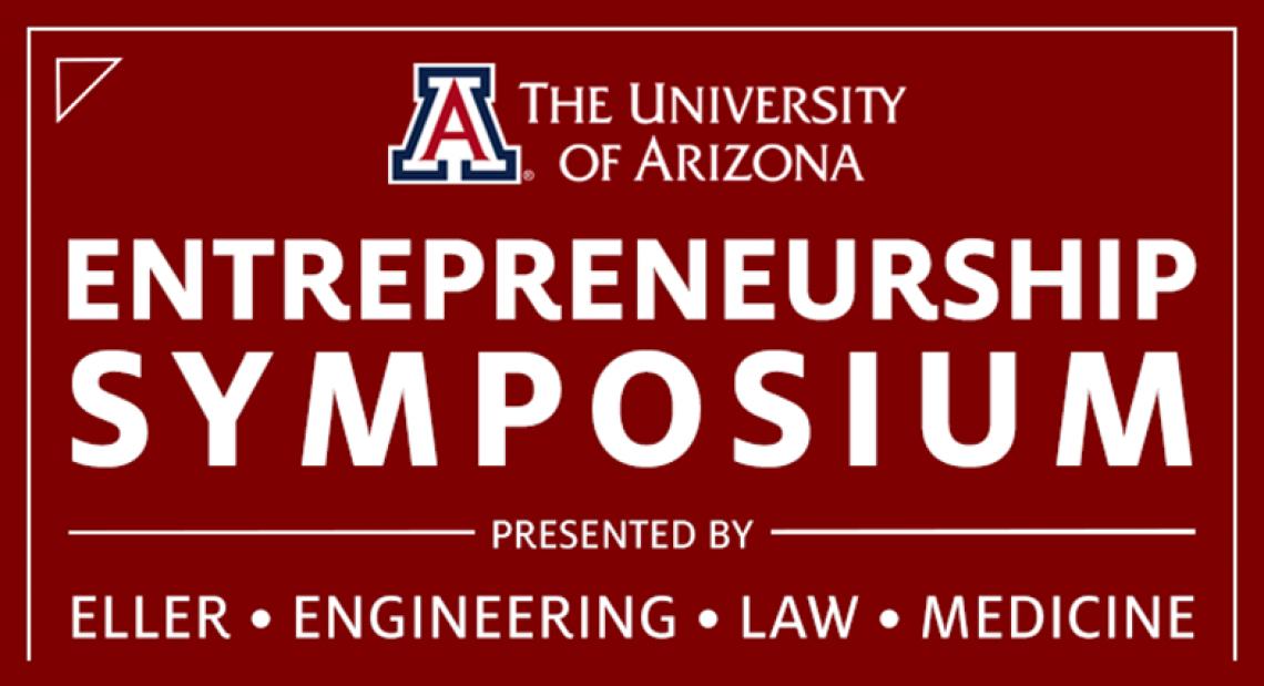 Entrepreneurship Symposium Presented by Eller, Engineering, Law and Medicine
